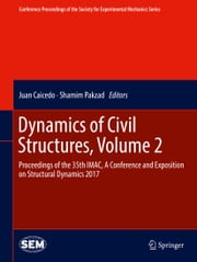 Dynamics of Civil Structures, Volume 2 - Proceedings of the 35th IMAC, A Conference and Exposition on Structural Dynamics 2017 ebook by