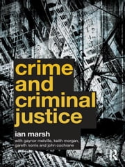 Crime and Criminal Justice ebook by Ian Marsh,Gaynor Melville,Keith Morgan,Gareth Norris,John Cochrane