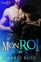 Mon Roi Tome 2 ebook by Marie Rose