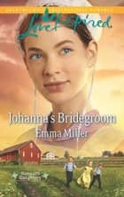 Johanna's Bridegroom (Mills & Boon Love Inspired) (Hannah's Daughters, Book 6) ebook by Emma Miller