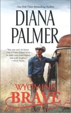 Wyoming Brave - A Contemporary Western Romance ebook by Diana Palmer