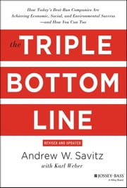 The Triple Bottom Line - How Today's Best-Run Companies Are Achieving Economic, Social and Environmental Success - and How You Can Too ebook by Andrew Savitz