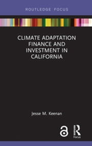 Climate Adaptation Finance and Investment in California ebook by Jesse M. Keenan