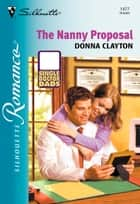 The Nanny Proposal (Mills & Boon Silhouette) ebook by Donna Clayton