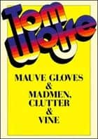 Mauve Gloves and Madmen, Clutter and Vine ebook by Tom Wolfe