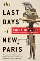 The Last Days of New Paris - A Novel ebook by China Miéville