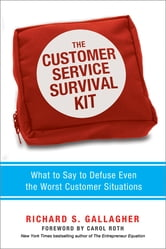 The Customer Service Survival Kit - What to Say to Defuse Even the Worst Customer Situations ebook by Richard S. Gallagher