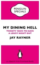 My Dining Hell ebook by Jay Rayner