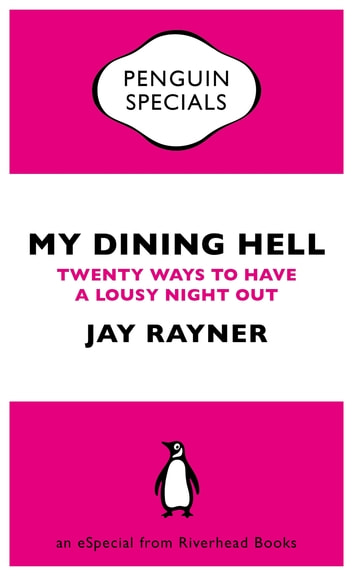 My Dining Hell - Twenty Ways to Have a Lousy Night Out ebook by Jay Rayner