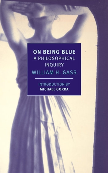 On Being Blue - A Philosophical Inquiry ebook by William H. Gass