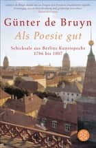 Als Poesie gut - Schicksale aus Berlins Kunstepoche 1786 bis 1807 ebook by Günter de Bruyn