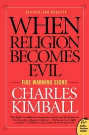 When Religion Becomes Evil - Five Warning Signs ebook by Charles Kimball