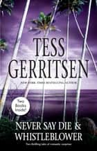 Whistleblower and Never Say Die ebook by Tess Gerritsen