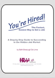 """You're Hired!"" - The Fastest, Easiest Way to Get a Job ebook by Beth Brascugli De Lima"