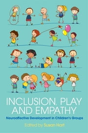 Inclusion, Play and Empathy - Neuroaffective Development in Children's Groups ebook by Susan Hart, Colwyn Trevarthen, Jaak Panksepp,...