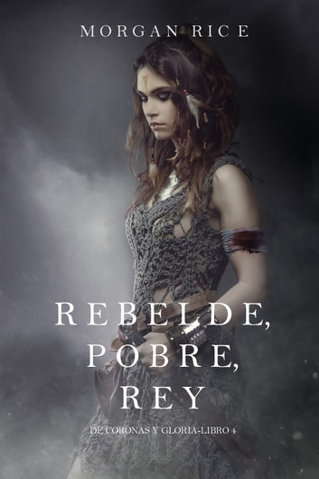 Rebelde Pobre Rey De Coronas Y Gloria Libro 4 Ebook By