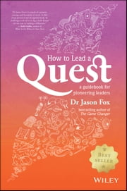 How To Lead A Quest - A Guidebook for Pioneering Leaders ebook by Jason Fox