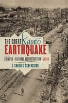 The Great Kanto Earthquake and the Chimera of National Reconstruction in Japan ebook by J. Charles Schenking