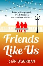 Friends Like Us ebook by Si�n O'Gorman