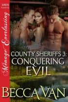 County Sheriffs 3: Conquering Evil ebook by Becca Van