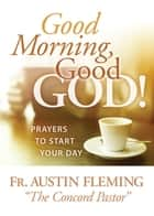 Good Morning, Good God! ebook by Austin Fleming