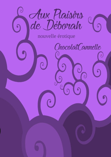 Aux plaisirs de Déborah ebook by Chocolat Cannelle