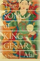 The Song of King Gesar ebook by Alai, Howard Goldblatt, Sylvia Li-chun Lin