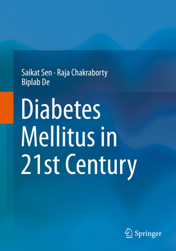 Diabetes Mellitus in 21st Century ebook by Saikat Sen,Raja Chakraborty,Biplab De