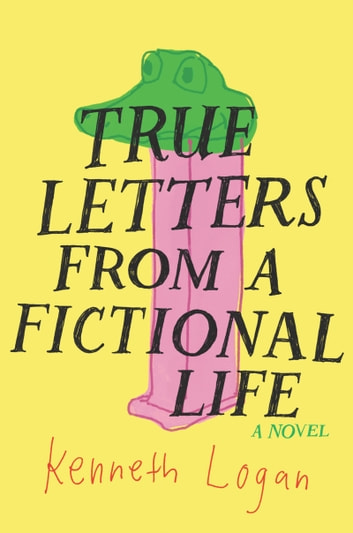 True Letters from a Fictional Life ebook by Kenneth Logan