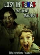Lost in Texas: The Living Dead Boy 2 - The Living Dead Boy, #2 ebook by Rhiannon Frater