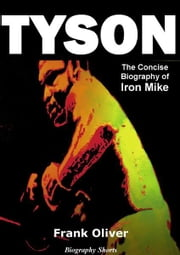 Tyson: The Concise Biography of Iron Mike ebook by Frank Oliver