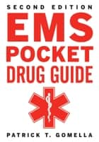 EMS Pocket Drug Guide 2/E ebook by Patrick Gomella, Leonard Gomella