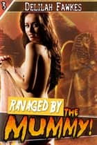 Ravaged by the Mummy! ebook by