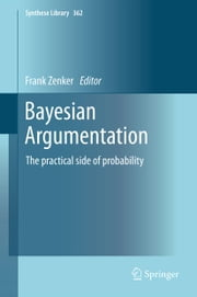 Bayesian Argumentation - The practical side of probability ebook by