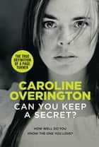 Can You Keep a Secret? ebook by Caroline Overington