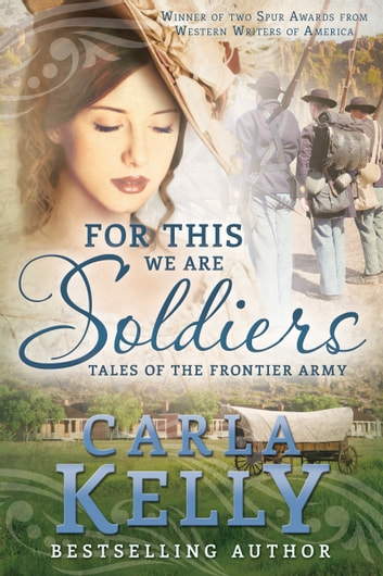 For This We Are Soldiers - Tales of the Frontier Army ebook by Carla Kelly