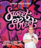 Sweet Street - Show-stopping sweet treats and rockstar desserts ebook by Anna Polyviou