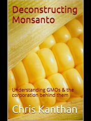 Deconstructing Monsanto ebook by Chris Kanthan