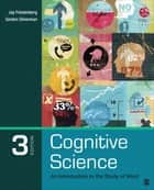 Cognitive Science - An Introduction to the Study of Mind ebook by Jay D. Friedenberg, Dr. Gordon W. Silverman