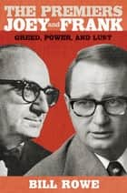 The Premiers Joey and Frank - Greed, Power, and Lust ebook by Bill Rowe