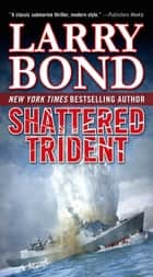 Shattered Trident - A Jerry Mitchell Novel eBook by Larry Bond