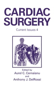 Cardiac Surgery - Current Issues 4 ebook by A.C. Cernaianu, A.J. DelRossi