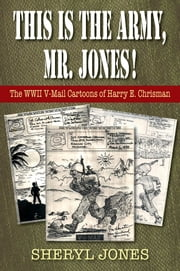 This is the Army, Mr. Jones! - The WWII V-Mail Cartoons of Harry E. Chrisman ebook by Sheryl Jones
