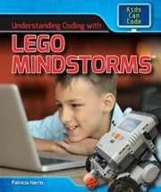 Understanding Coding with Lego Mindstorms ebook by Harris, Patricia
