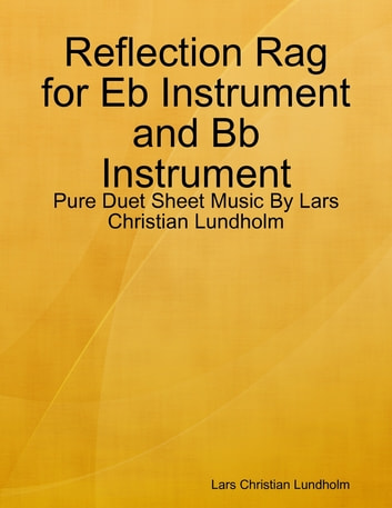 Reflection Rag for Eb Instrument and Bb Instrument - Pure Duet Sheet Music By Lars Christian Lundholm ebook by Lars Christian Lundholm
