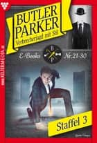 Butler Parker Staffel 3 - Kriminalroman - E-Book 21-30 ebook by Günter Dönges
