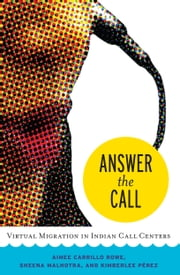 Answer the Call - Virtual Migration in Indian Call Centers ebook by Aimee Carrillo Rowe,Sheena Malhotra,Kimberlee Pérez