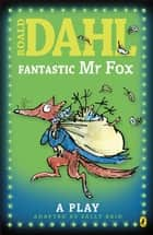 Fantastic Mr Fox - Plays for Children eBook by Sally Reid, Roald Dahl