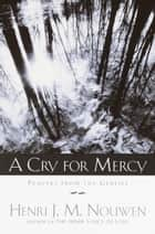A Cry for Mercy - Prayers from the Genesee ebook by Henri J. M. Nouwen