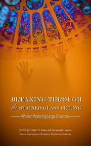 Breaking Through the Stained Glass Ceiling: Women Pastoring Large Churches ebook by